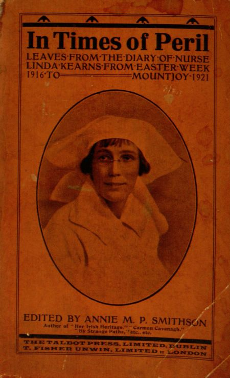 In Times of Peril: Leaves from the Diary of Nurse Linda Kearns from Easter week, 1916, to Mountjoy, 1921 by Linda Kearns, 1922.