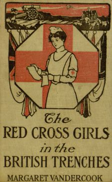 The Red Cross Girls in the British<br/>Trenches by Margaret Vandercook<br/><small>Image courtesy of<br/>Digital Library@Villanova University,<br/>https://digital.library.villanova.edu/Item/vudl:359887</small>