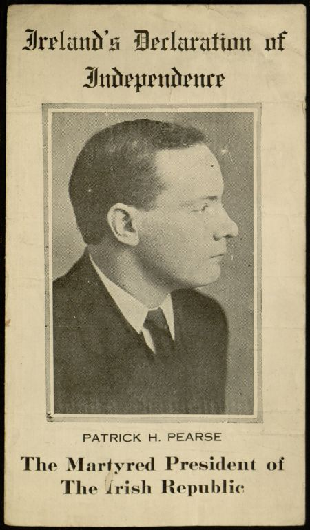 "Pamphlet, ""Ireland's Declaration of Independence Patrick H. Pearse The Martyred President of the Irish Republic,"" [1916]."