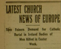 """Latest Church News of Europe: Sinn Feiners Demand for Catholic Burial in Ireland Bodies of Men Killed in Easter Week,"" The Catholic Standard and Times, V. 22, No. 39, Saturday, August 11, 1917, page 2."