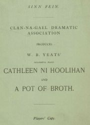 Clan-na-Gael Dramatic Association Produces W. B. Yeats' Successful Plays Cathleen Ni Hoolihan and A Pot of Broth, [1904?].