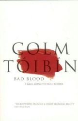Bad Blood (1994) by Colm Toibin.